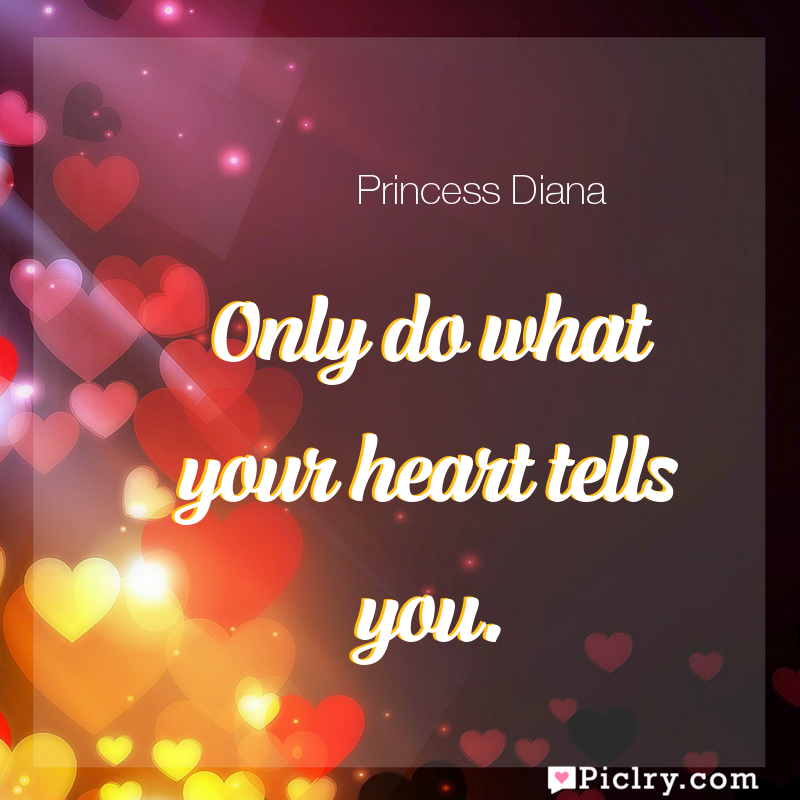 Meaning of Only do what your heart tells you. - Princess Diana quote images - full hd 4k quote wallpaper - Wall art and poster