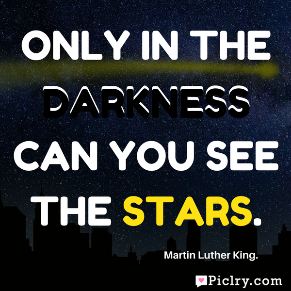 Only in the darkness can you see the stars hd quote images and pics
