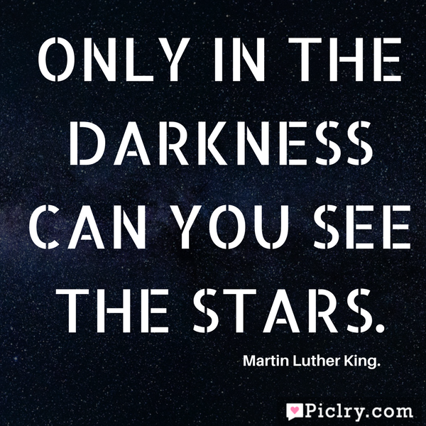 Only in the darkness can you see the stars hd quote wallpaper images