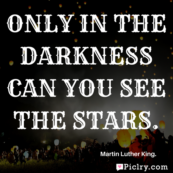 Only in the darkness can you see the stars quote for social media hd images and photos