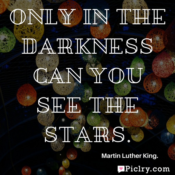 Only in the darkness can you see the stars quote photo and images for facebook whatsapp instagram pintrest