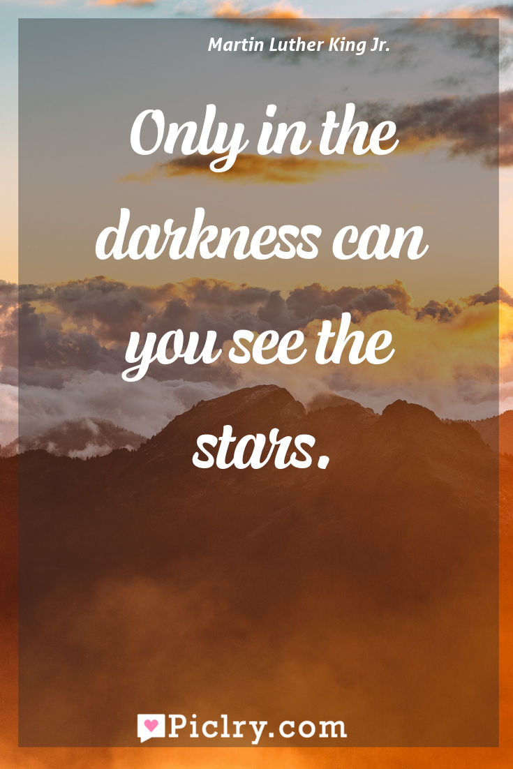 Meaning of Only in the darkness can you see the stars. - Martin Luther King Jr. quote photo - full hd4k quote wallpaper - Wall art and poster
