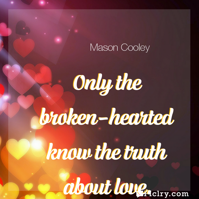 Meaning of Only the broken-hearted know the truth about love. - Mason Cooley quote images - full hd 4k quote wallpaper - Wall art and poster
