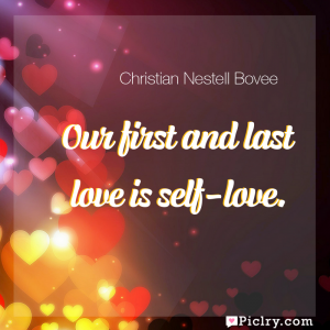 Meaning of Our first and last love is self-love. - Christian Nestell Bovee quote images - full hd 4k quote wallpaper - Wall art and poster