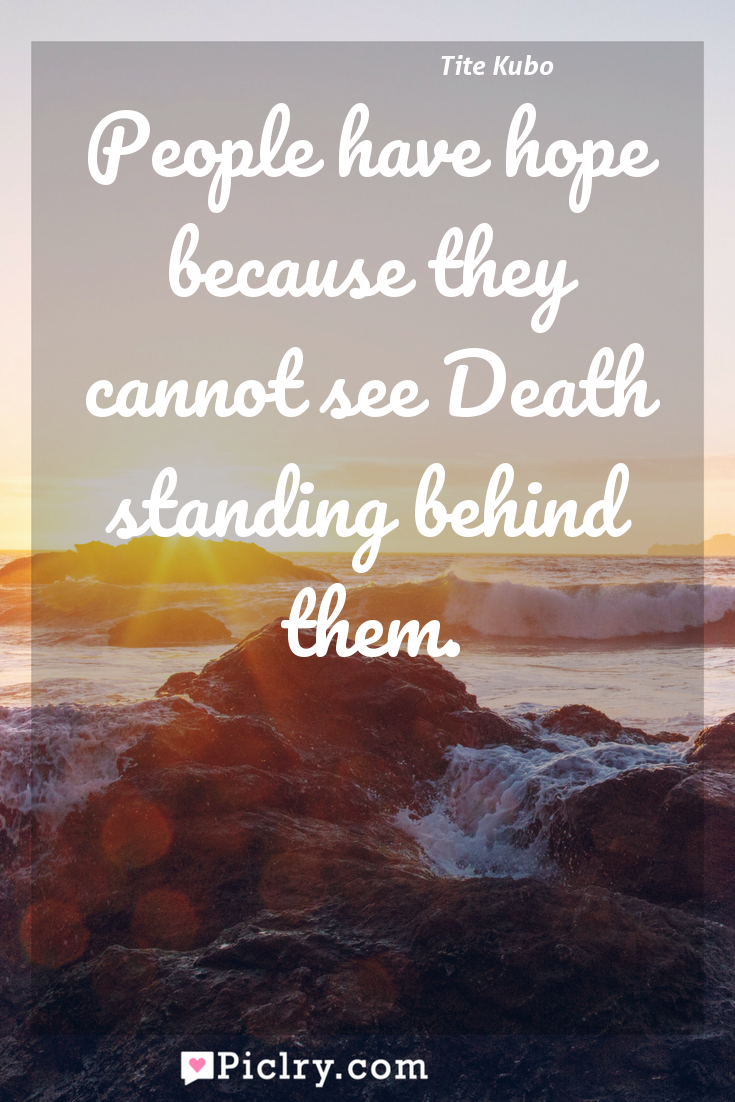 Meaning of People have hope because they cannot see Death standing behind them. - Tite Kubo quote photo - full hd4k quote wallpaper - Wall art and poster
