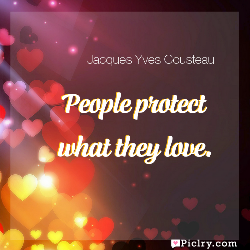 Meaning of People protect what they love. - Jacques Yves Cousteau quote images - full hd 4k quote wallpaper - Wall art and poster