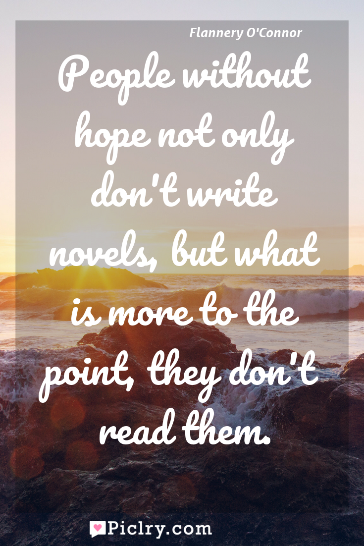 Meaning of People without hope not only don't write novels, but what is more to the point, they don't read them. - Flannery O'Connor quote photo - full hd4k quote wallpaper - Wall art and poster
