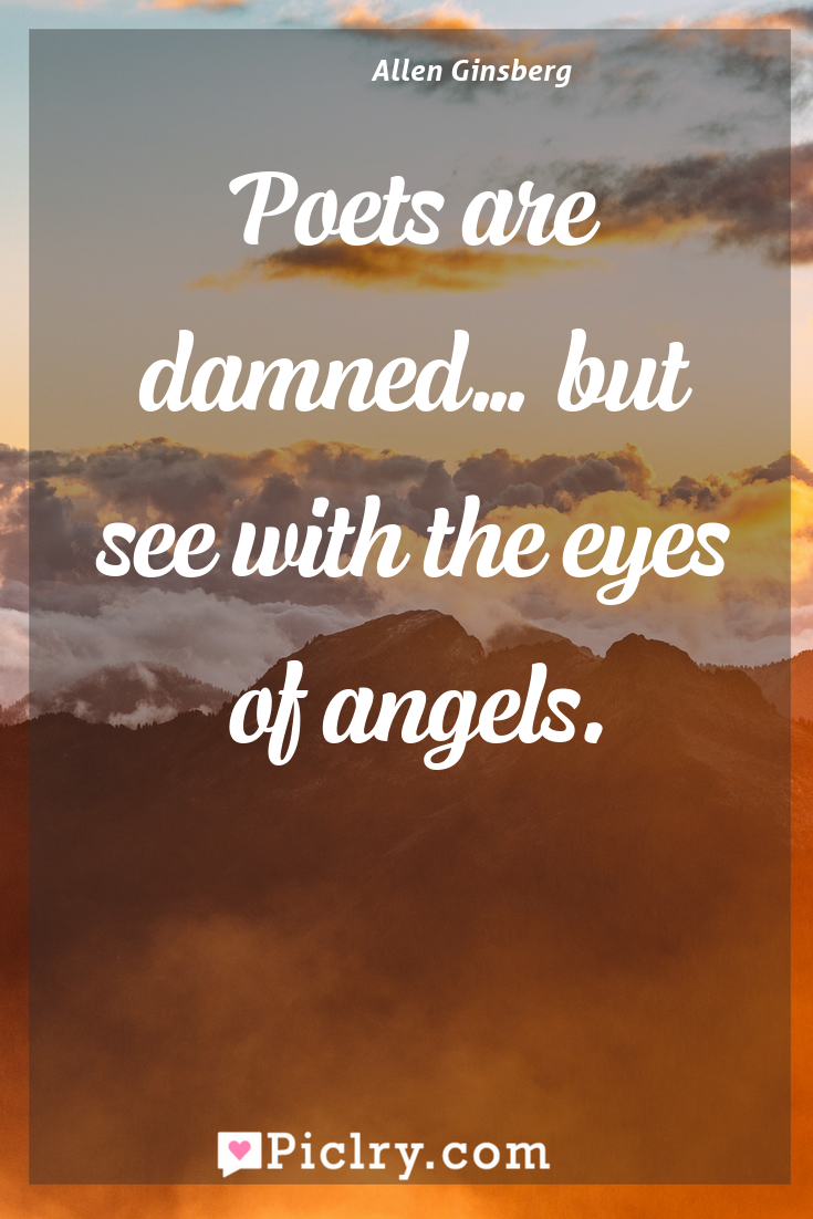 Meaning of Poets are damned… but see with the eyes of angels. - Allen Ginsberg quote photo - full hd4k quote wallpaper - Wall art and poster