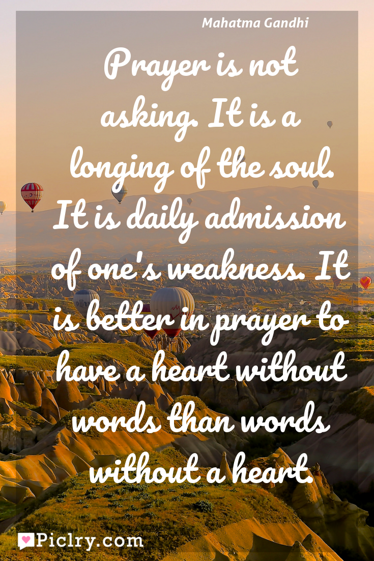 Meaning of Prayer is not asking. It is a longing of the soul. It is daily admission of one's weakness. It is better in prayer to have a heart without words than words without a heart. - Mahatma Gandhi quote photo - full hd4k quote wallpaper - Wall art and poster