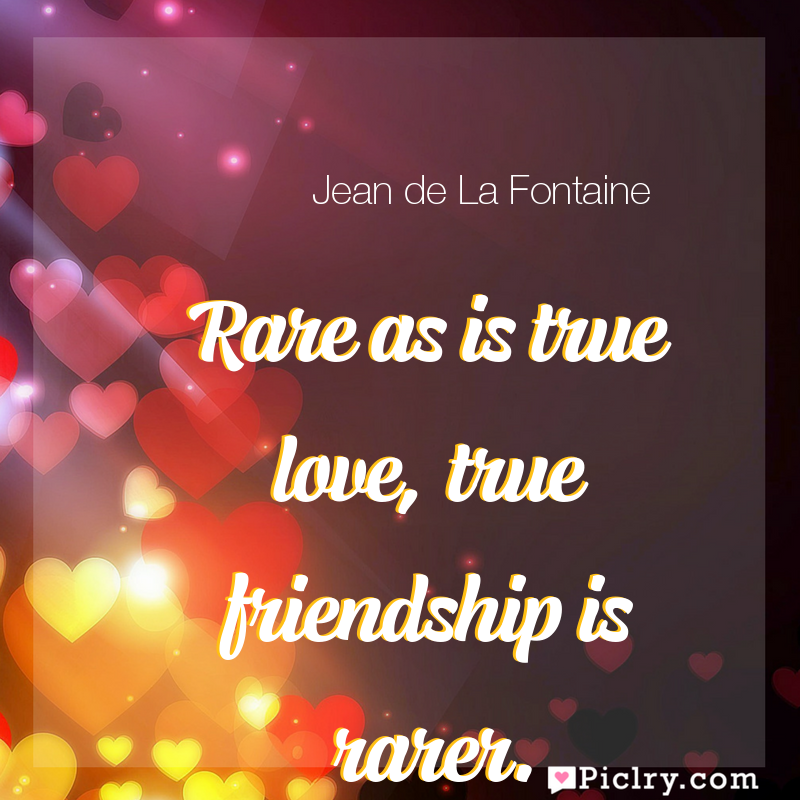 Meaning of Rare as is true love, true friendship is rarer. - Jean de La Fontaine quote images - full hd 4k quote wallpaper - Wall art and poster