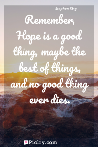 Meaning of Remember, Hope is a good thing, maybe the best of things, and no good thing ever dies. - Stephen King quote photo - full hd4k quote wallpaper - Wall art and poster