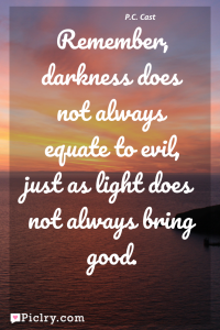 Meaning of Remember, darkness does not always equate to evil, just as light does not always bring good. - P.C. Cast quote photo - full hd 4k quote wallpaper - Wall art and poster
