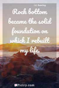 Meaning of Rock bottom became the solid foundation on which I rebuilt my life. - J.K. Rowling quote photo - full hd4k quote wallpaper - Wall art and poster