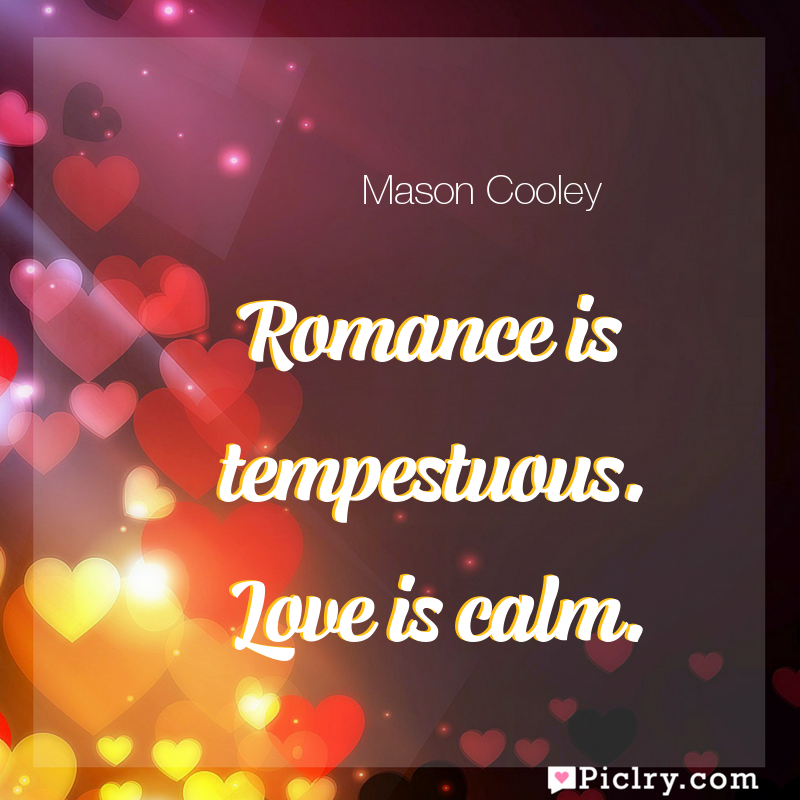 Meaning of Romance is tempestuous. Love is calm. - Mason Cooley quote images - full hd 4k quote wallpaper - Wall art and poster
