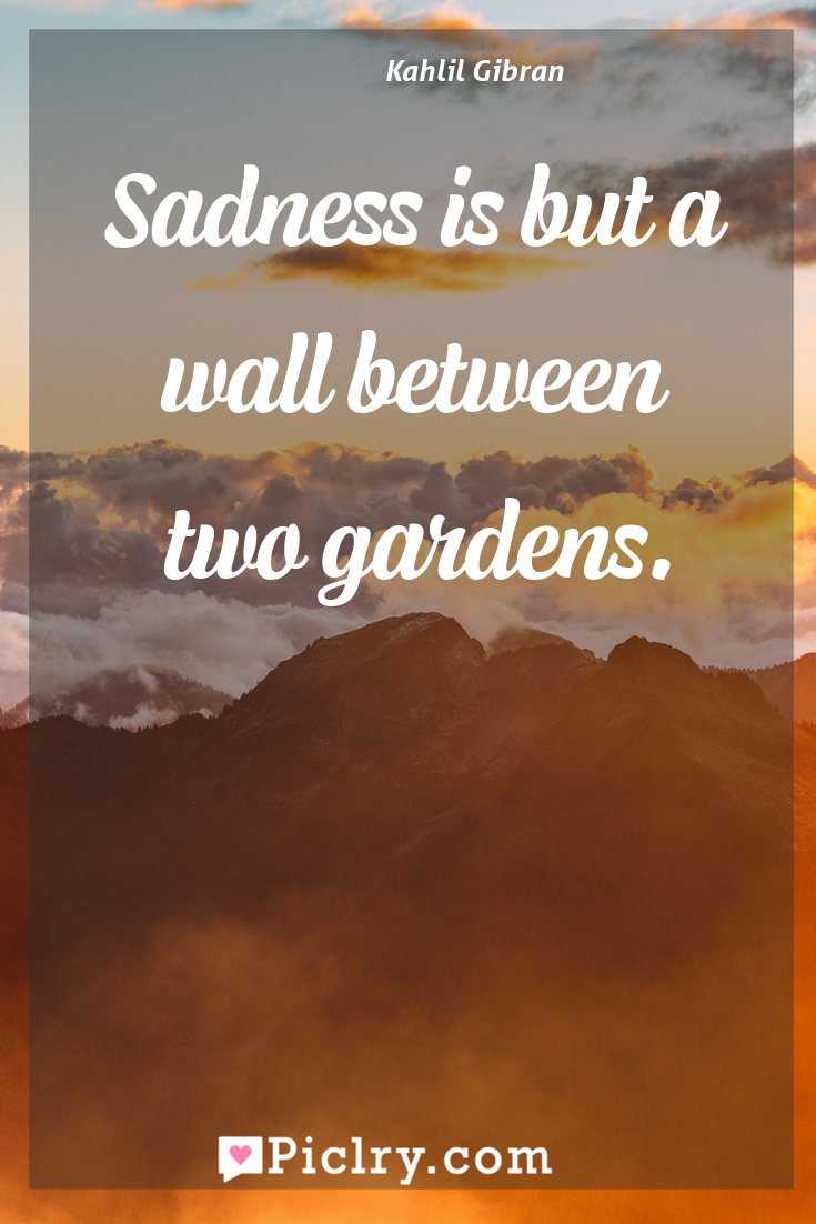 Meaning of Sadness is but a wall between two gardens. - Kahlil Gibran quote photo - full hd4k quote wallpaper - Wall art and poster