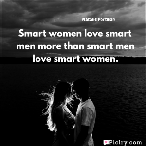 Meaning of Smart women love smart men more than smart men love smart women. - Natalie Portman quote images - Download full hd 4k quote wallpaper - Wall art and poster