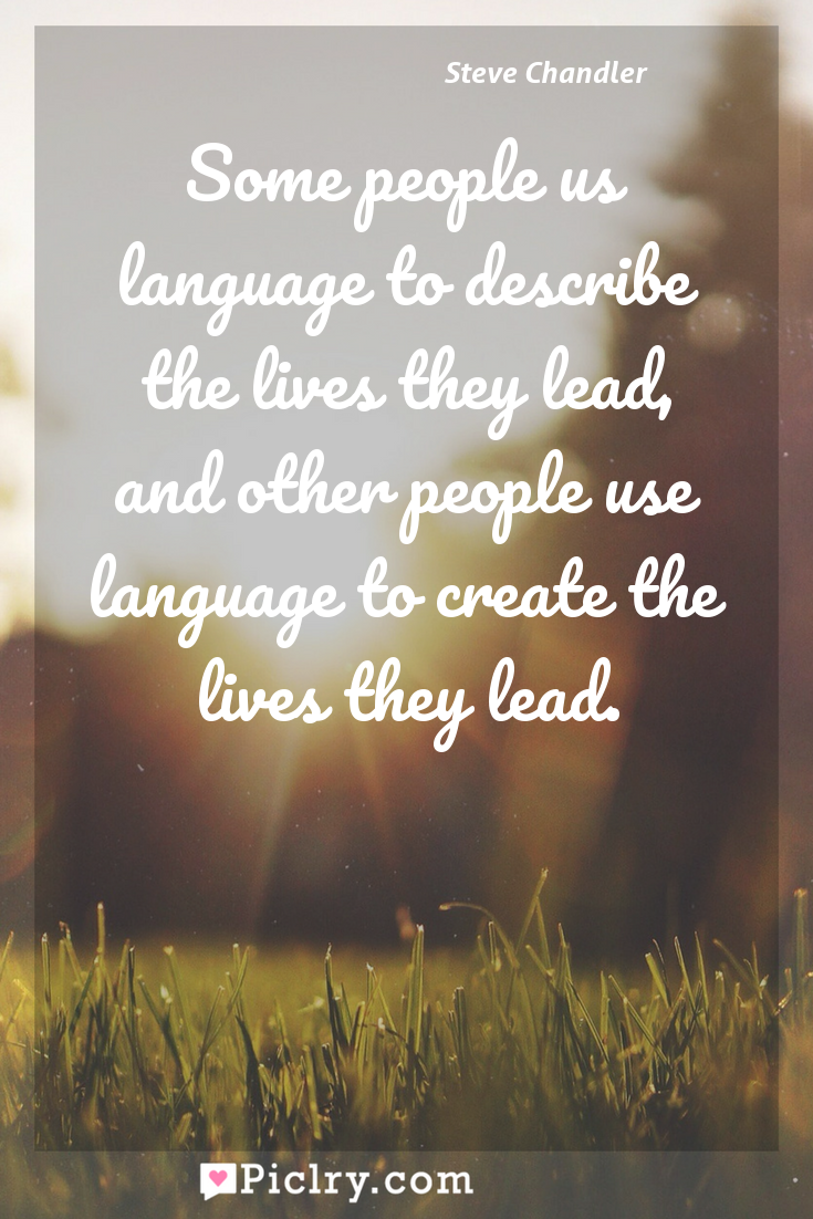 Meaning of Some people us language to describe the lives they lead, and other people use language to create the lives they lead. - Steve Chandler quote photo - full hd4k quote wallpaper - Wall art and poster