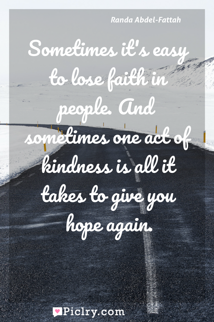 Meaning of Sometimes it's easy to lose faith in people. And sometimes one act of kindness is all it takes to give you hope again. - Randa Abdel-Fattah quote photo - full hd4k quote wallpaper - Wall art and poster