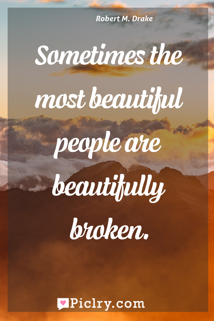 Meaning of Sometimes the most beautiful people are beautifully broken. - Robert M. Drake quote photo - full hd4k quote wallpaper - Wall art and poster
