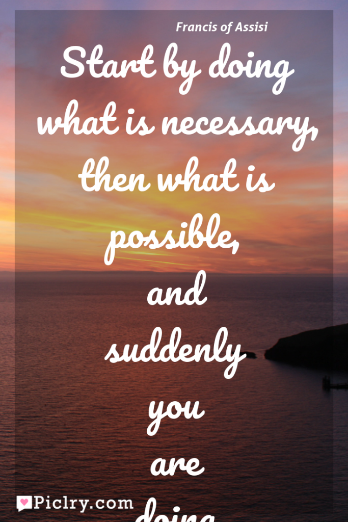 Meaning of Start by doing what is necessary, then what is possible, and suddenly you are doing the impossible. - Francis of Assisi quote photo - full hd 4k quote wallpaper - Wall art and poster
