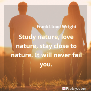 Meaning of Study nature, love nature, stay close to nature. It will never fail you. - Frank Lloyd Wright quote images - full hd 4k quote wallpaper - Wall art and poster