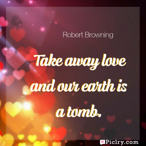 Meaning of Take away love and our earth is a tomb. - Robert Browning quote images - full hd 4k quote wallpaper - Wall art and poster