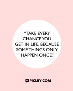 Take every chance you get in life quote photo