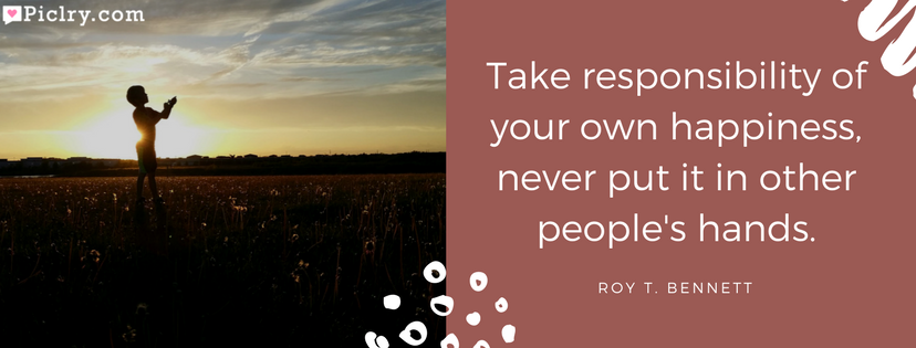Take responsibility of your own happiness, never put it in other people's hands Quote Facebook profile cover photo