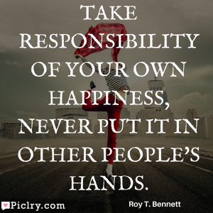 Take responsibility of your own happiness, never put it in other people's hands Quote image and photos for Facebook whatsapp Instagram pinterest