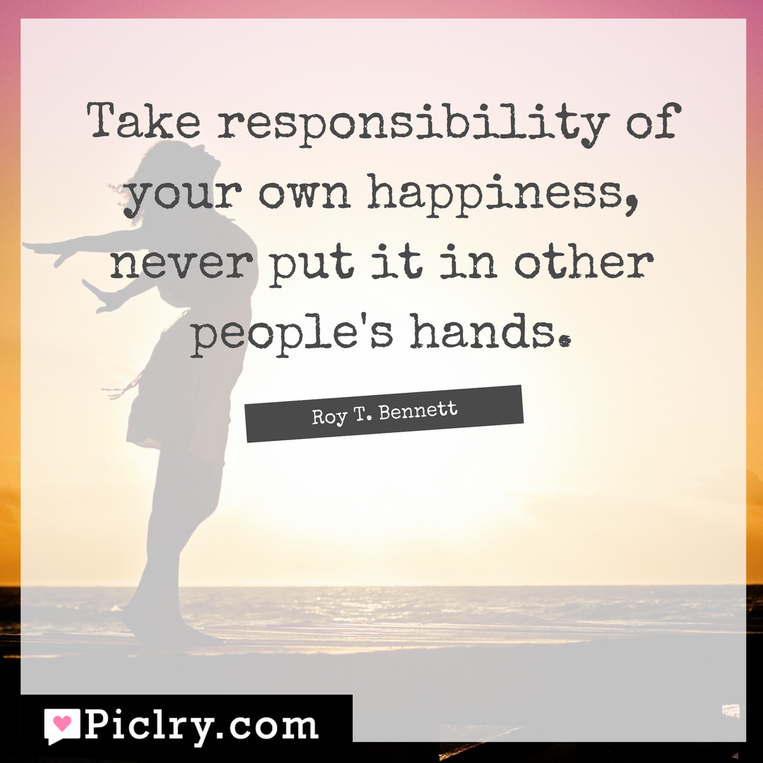 Take responsibility of your own happiness, never put it in other people's hands Quote meaning and images and photo for social media