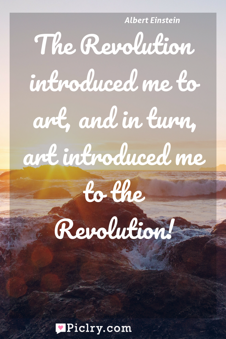 Meaning of The Revolution introduced me to art, and in turn, art introduced me to the Revolution! - Albert Einstein quote photo - full hd4k quote wallpaper - Wall art and poster