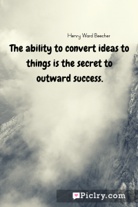 meaning of The ability to convert ideas to things is the secret to outward success. quote photo - 4k hd quote wallpaper - Wall art and poster