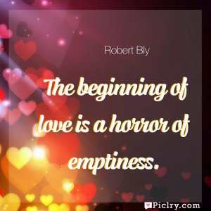 Meaning of The beginning of love is a horror of emptiness. - Robert Bly quote images - full hd 4k quote wallpaper - Wall art and poster