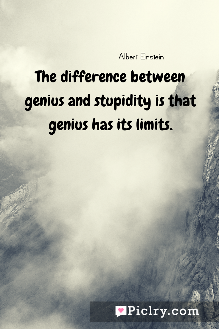 Meaning of The difference between genius and stupidity is that genius has its limits. - Albert Einstein quote photo - full hd4k quote wallpaper - Wall art and poster