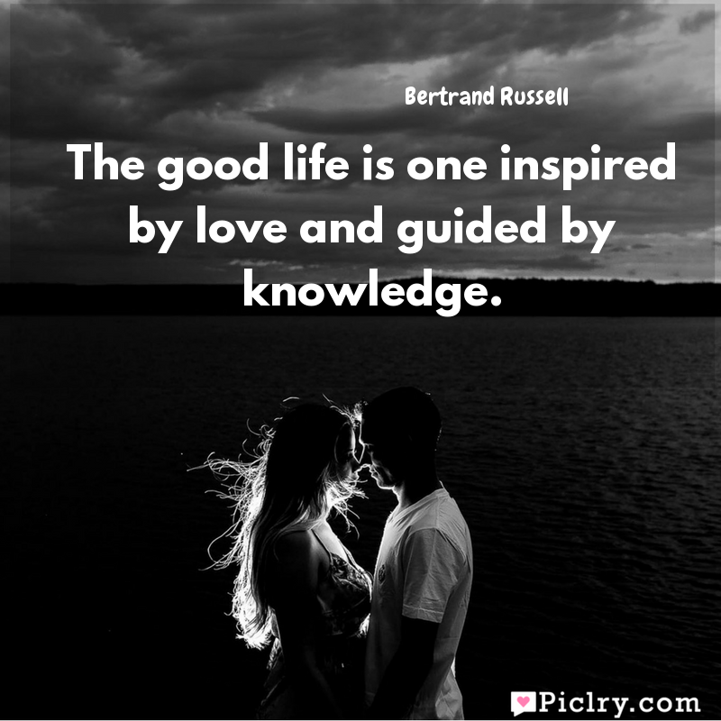 Meaning of The good life is one inspired by love and guided by knowledge. - Bertrand Russell quote images - Download full hd 4k quote wallpaper - Wall art and poster