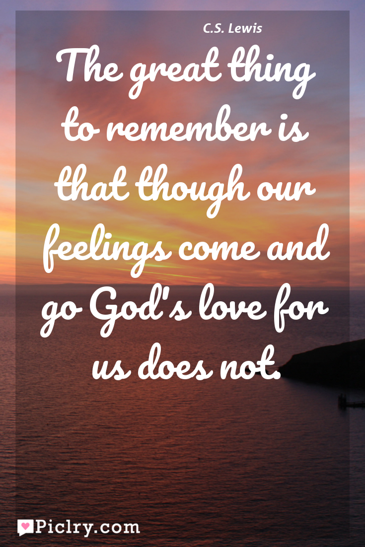Meaning of The great thing to remember is that though our feelings come and go God's love for us does not. - C.S. Lewis quote photo - full hd 4k quote wallpaper - Wall art and poster