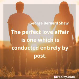 Meaning of The perfect love affair is one which is conducted entirely by post. - George Bernard Shaw quote images - full hd 4k quote wallpaper - Wall art and poster