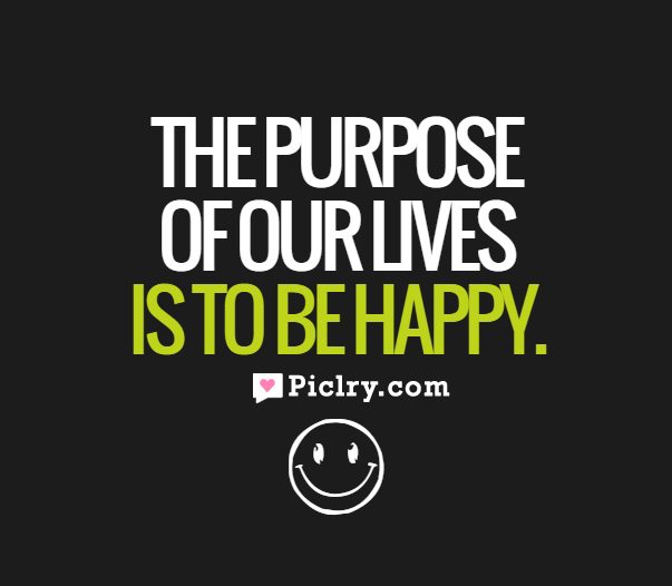 The purpose of our lives is to be happy Dalai Lama quote