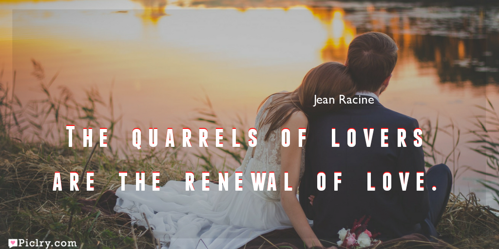 Meaning of The quarrels of lovers are the renewal of love.- Jean Racine quote images - full hd 4k quote wallpaper - Download Wall art and poster