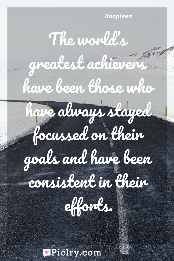 Meaning of The world's greatest achievers have been those who have always stayed focussed on their goals and have been consistent in their efforts. - Roopleen quote photo - full hd4k quote wallpaper - Wall art and poster