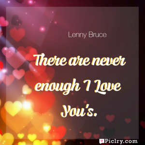 Meaning of There are never enough I Love You's. - Lenny Bruce quote images - full hd 4k quote wallpaper - Wall art and poster