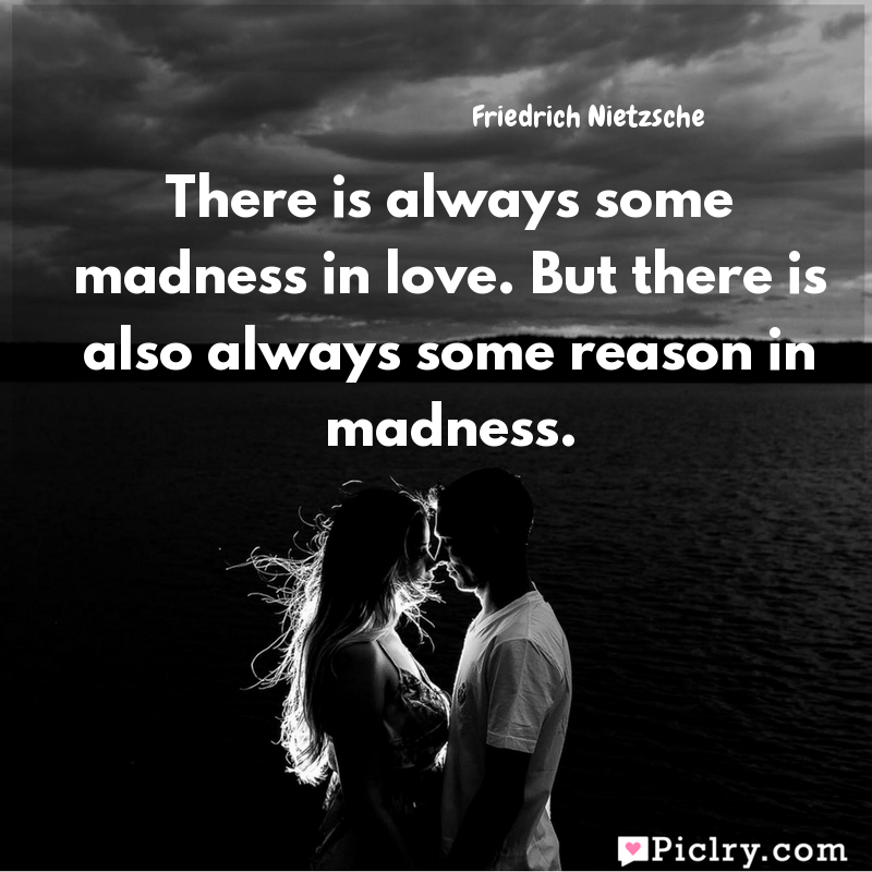 Meaning of There is always some madness in love. But there is also always some reason in madness. - Friedrich Nietzsche quote images - Download full hd 4k quote wallpaper - Wall art and poster