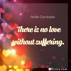 Meaning of There is no love without suffering. - Arielle Dombasle quote images - full hd 4k quote wallpaper - Wall art and poster