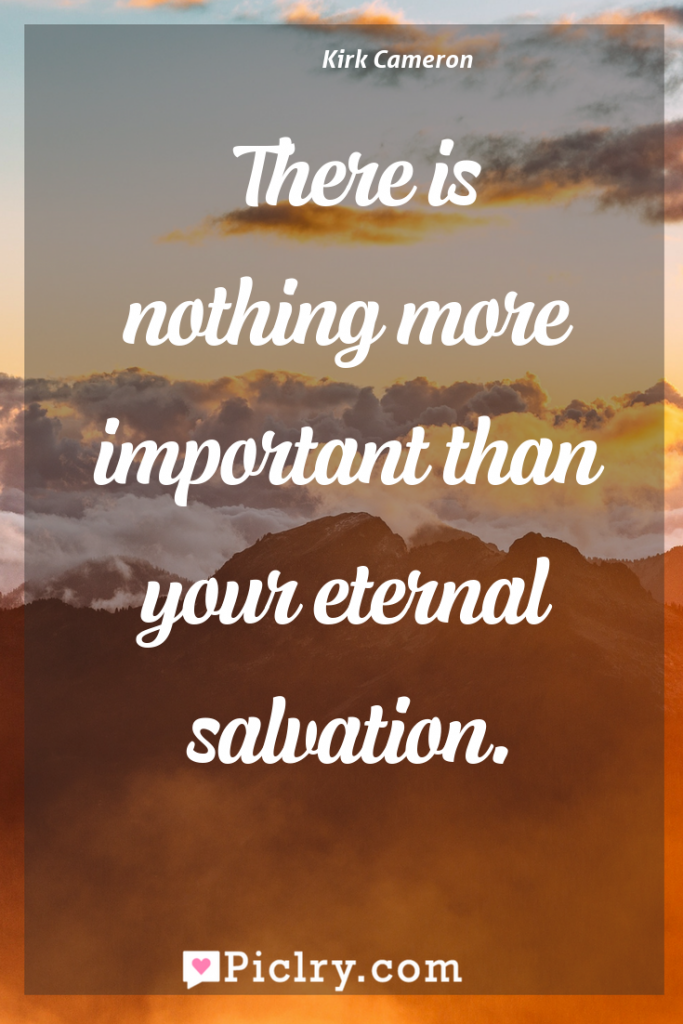 Meaning of There is nothing more important than your eternal salvation. - Kirk Cameron quote photo - full hd4k quote wallpaper - Wall art and poster