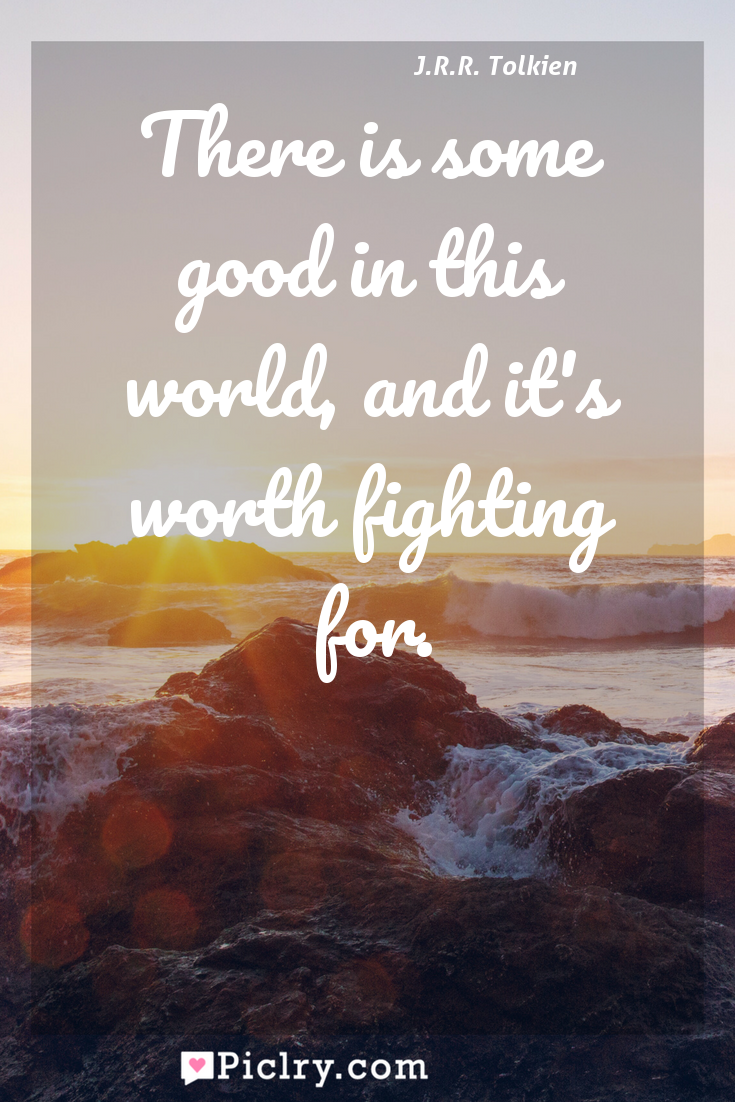 Meaning of There is some good in this world, and it's worth fighting for. - J.R.R. Tolkien quote photo - full hd4k quote wallpaper - Wall art and poster