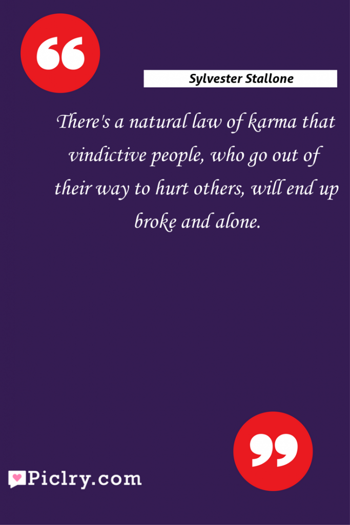 Meaning of There's a natural law of karma that vindictive people, who go out of their way to hurt others, will end up broke and alone. - Sylvester Stallone quote photo - full hd4k quote wallpaper - Wall art and poster