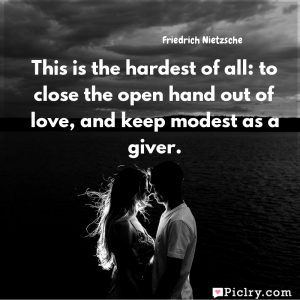 Meaning of This is the hardest of all: to close the open hand out of love, and keep modest as a giver. - Friedrich Nietzsche quote images - Download full hd 4k quote wallpaper - Wall art and poster