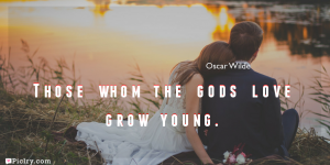 Meaning of Those whom the gods love grow young.- Oscar Wilde quote images - full hd 4k quote wallpaper - Download Wall art and poster