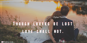 Meaning of Though lovers be lost love shall not.- Dylan Thomas quote images - full hd 4k quote wallpaper - Download Wall art and poster