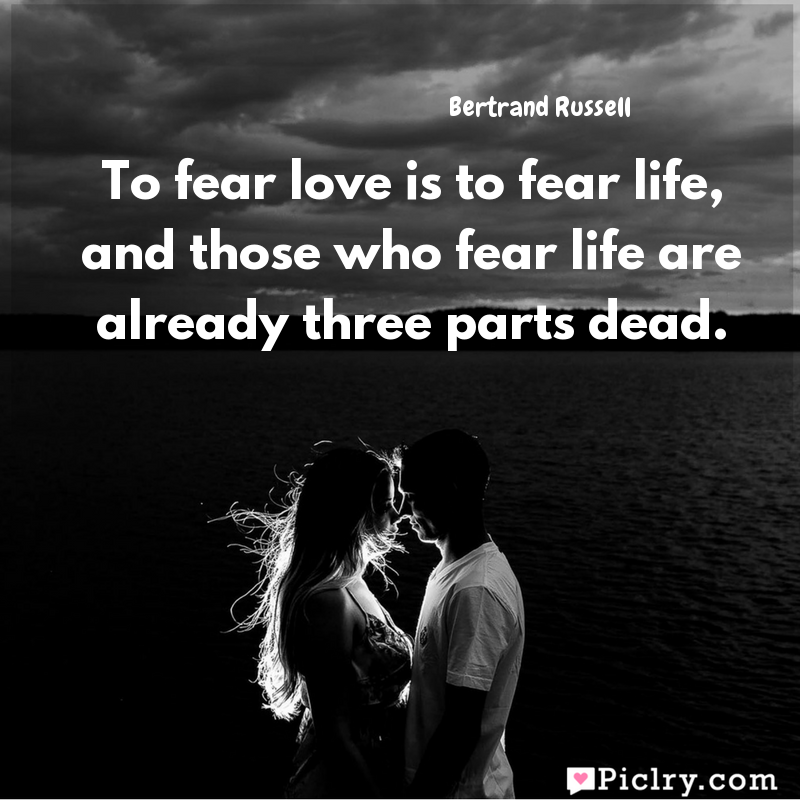 Meaning of To fear love is to fear life, and those who fear life are already three parts dead. - Bertrand Russell quote images - Download full hd 4k quote wallpaper - Wall art and poster